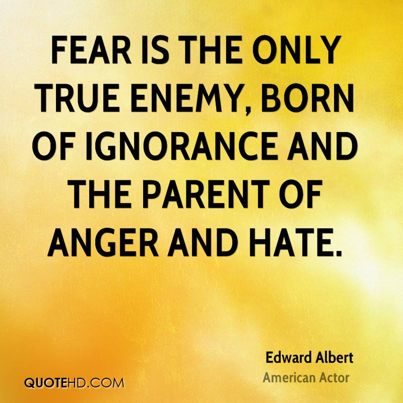Quotes Of Anger And Hatred: Fear And Ignorance 2, Love And